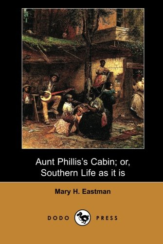9781406516104: Aunt Phillis's Cabin; or, Southern Life as it is (Dodo Press): Published In 1852 This Work Has Been Described As:
