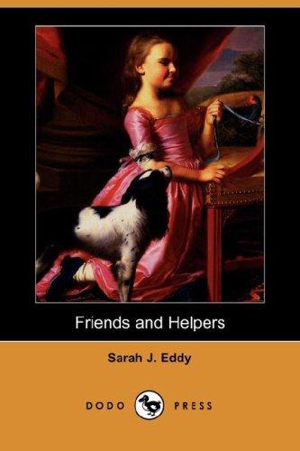 Friends and Helpers (Dodo Press): Eddy, Sarah J.
