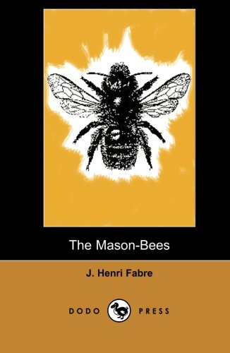 9781406516548: The Mason-Bees (Dodo Press): Modern Entomologic Book Of The Early Twentieth Century By The Physicist And Botanist Jean-Henri Fabre. He Is Considered By Many To Be The Father Of Modern Entomology.