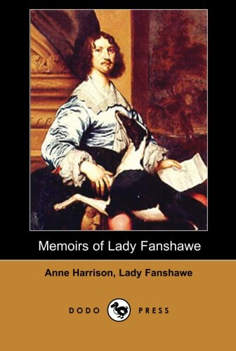 9781406516692: Memoirs of Lady Fanshawe (Dodo Press): By The Wife Of Sir Richard Fanshawe (1608-1666), Secretary Of War To Prince Charles. After Her Husband's Death, Anne Wrote In 1676 A Manuscript