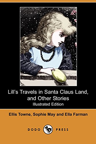 Lill's Travels in Santa Claus Land, and Other Stories: Farman, Ella/ Towne, Ellis/ May, Sophie