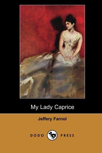My Lady Caprice (Dodo Press): One Of: Farnol, Jeffery