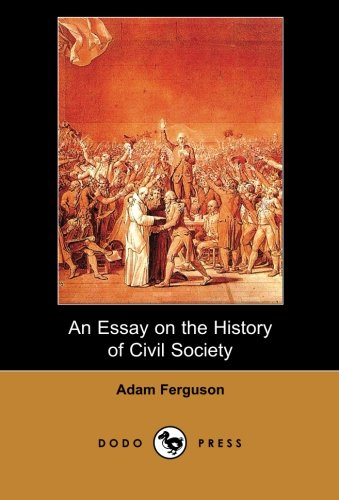 adam ferguson an essay on the history of civil society The social and political philosophy of adam ferguson: a commentary on his essay on the history of civil society.