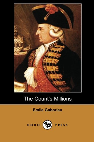 9781406517057: The Count's Millions (Dodo Press): Work form 19th Century French author considered a pioneer of modern detective fiction.