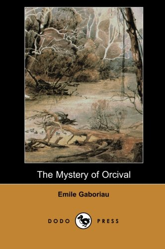 9781406517095: The Mystery of Orcival (Dodo Press): Work form 19th Century French author considered a pioneer of modern detective fiction.