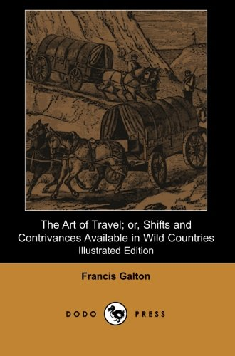 9781406517446: The Art of Travel; or, Shifts and Contrivances Available in Wild Countries (Illustrated Edition): Anthropological Work From The Half-Cousin Of Charles ... His Contributions In Many Scientific Fields.