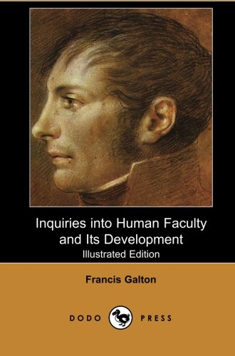 9781406517453: Inquiries into Human Faculty and Its Development (Illustrated Edition): Anthropological Work From The Half-Cousin Of Charles Darwin, Known For His Contributions In Many Scientific Fields.