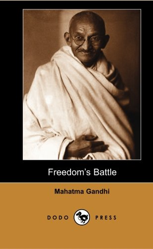 Freedom's Battle: Work from the major political and spiritual leader of India and the Indian independence movement. (9781406517507) by Mahatma Gandhi