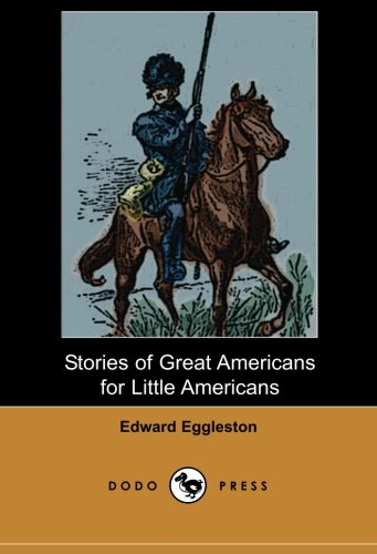 9781406517842: Stories of Great Americans for Little Americans: A Collection Of Stories By The American Author, Historian And Methodist Minister Whose Tales ... Series) Were Very Popular In Their Time.