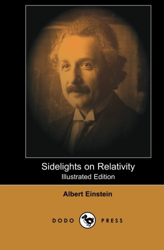 9781406517880: Sidelights on Relativity (Illustrated Edition): Defining Theory Of The Swiss-American Theoretical Physicist Who Is Widely Considered One Of The Greatest Physicists Of All Time.