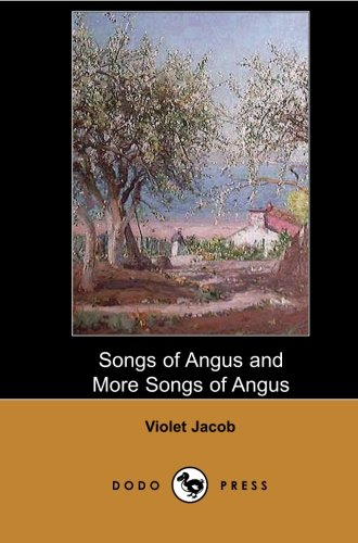 9781406518313: Songs of Angus and More Songs of Angus (Dodo Press): Collection Of Poems From The Scottish Writer, Now Known Especially For Her Historical Novel Flemington And For Her Poetry, First Published In 1915.