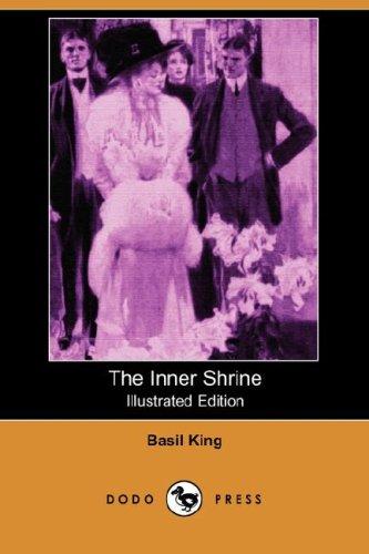 The Inner Shrine (Illustrated Edition) (Dodo Press): Basil King
