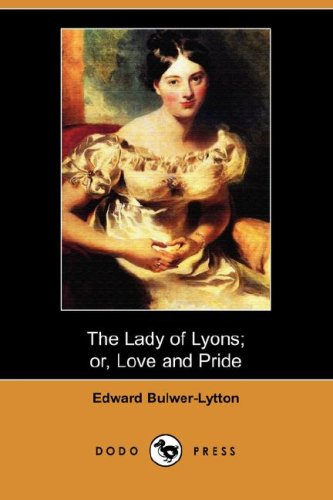 The Lady of Lyons; Or, Love and: Edward Bulwer Lytton