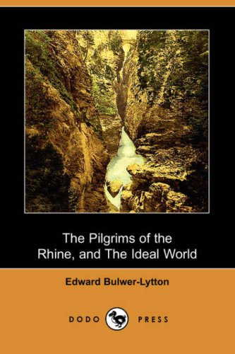 The Pilgrims of the Rhine, and the: Edward Bulwer Lytton
