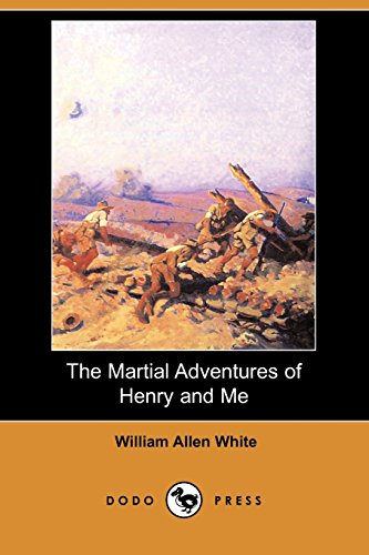 The Martial Adventures of Henry and Me (Dodo Press) (1406522295) by White, William Allen