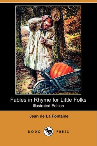 Fables in Rhyme for Little Folks (Illustrated: Jean de La