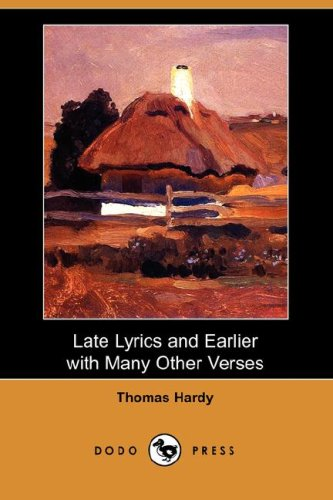 Late Lyrics and Earlier with Many Other Verses (Dodo Press) (1406523267) by Thomas Defendant Hardy