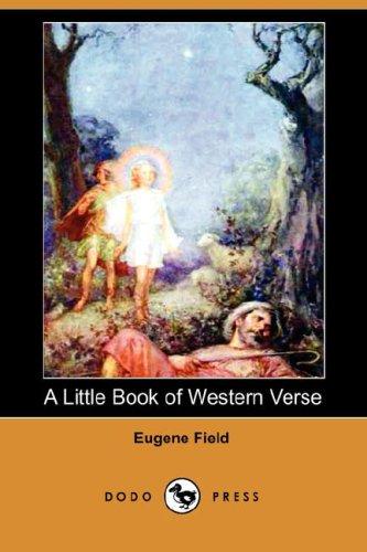 A Little Book of Western Verse (Dodo Press): Eugene Field