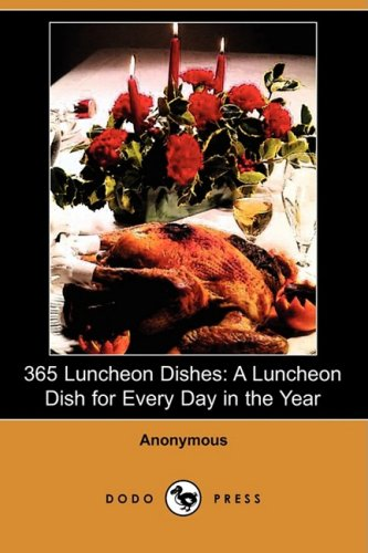 365 Luncheon Dishes: A Luncheon Dish for Every Day in the Year: Anonymous