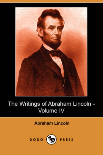 The Writings of Abraham Lincoln - Volume: Abraham Lincoln, Arthur