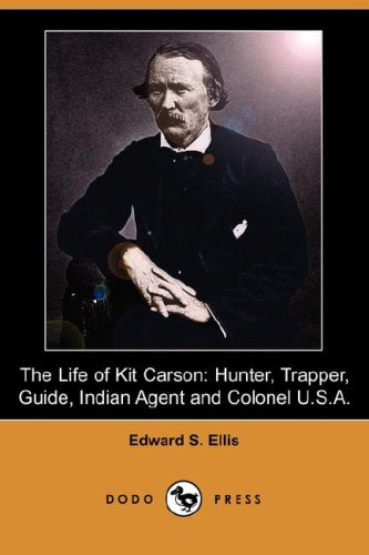 9781406524772: The Life of Kit Carson: Hunter, Trapper, Guide, Indian Agent and Colonel U.S.A. (Dodo Press)