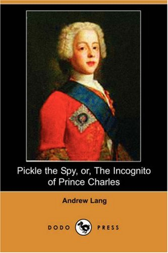 9781406526387: Pickle the Spy, Or, the Incognito of Prince Charles (Dodo Press)
