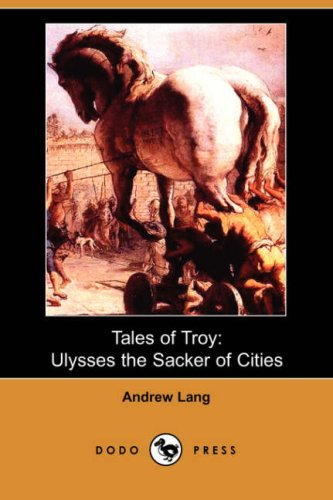 Tales of Troy: Ulysses the Sacker of: Lang, Andrew