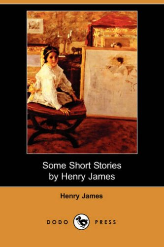 9781406526837: Some Short Stories by Henry James (Dodo Press)