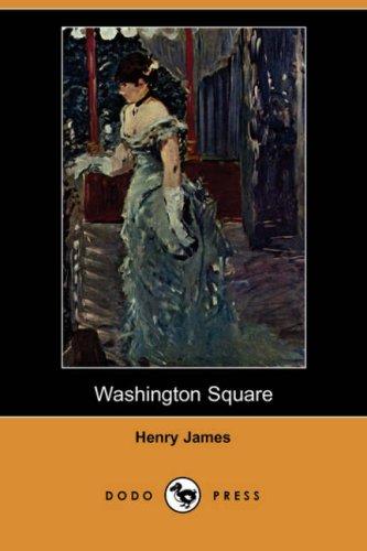 Washington Square (Dodo Press): Henry Jr. James