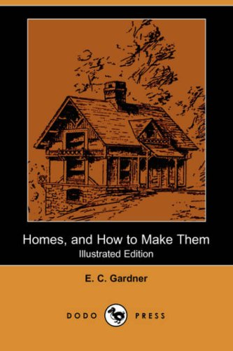 Homes, and How to Make Them (Illustrated: E C Gardner