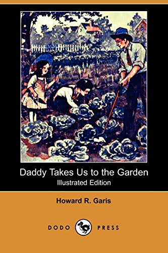Daddy Takes Us to the Garden (Illustrated Edition) (Dodo Press) (1406527661) by Garis, Howard R.