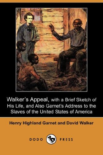 9781406527827: Walker's Appeal, with a Brief Sketch of His Life, and Also Garnet's Address to the Slaves of the United States of America (Dodo Press)