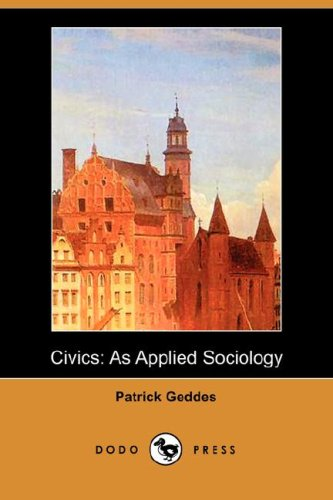 Civics: As Applied Sociology (Dodo Press) (Paperback): Patrick Geddes