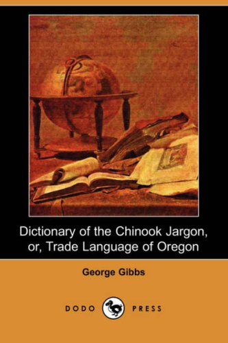 9781406528343: Dictionary of the Chinook Jargon, Or, Trade Language of Oregon (Dodo Press)