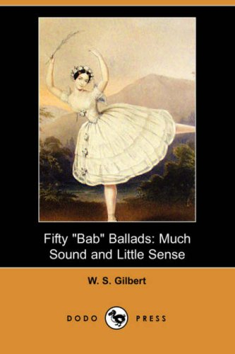 Fifty Bab Ballads Much Sound and Little: W. S. Gilbert