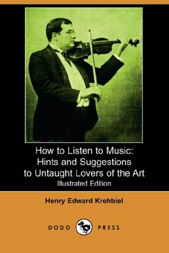 How to Listen to Music: Hints and: Henry Edward Krehbiel