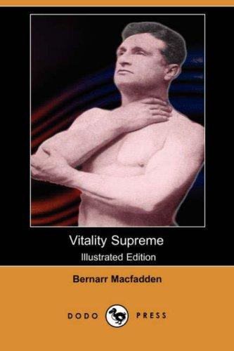 Vitality Supreme (Illustrated Edition) (Dodo Press) (Paperback): Bernarr MacFadden