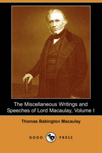 The Miscellaneous Writings and Speeches of Lord: Thomas Babington Macaulay