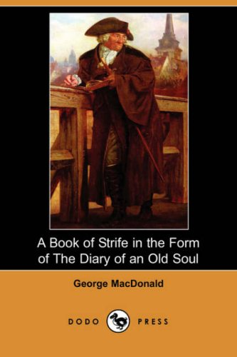 9781406529906: A Book of Strife in the Form of the Diary of an Old Soul (Dodo Press)