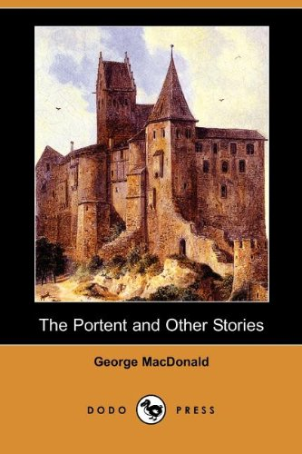 The Portent and Other Stories (Dodo Press): George MacDonald