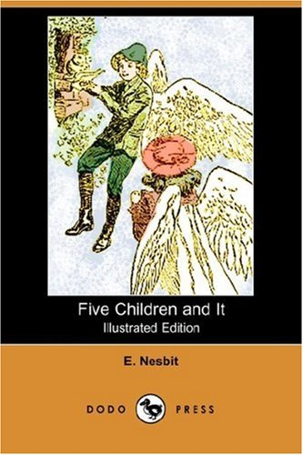 Five Children and It (Illustrated Edition) (Dodo Press): Nesbit, Edith; Nesbit, E.