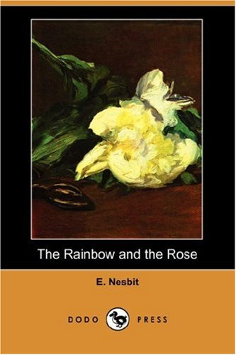 The Rainbow and the Rose (Dodo Press): Edith Nesbit