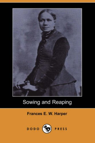 Sowing and Reaping Dodo Press: Frances E. W. Harper