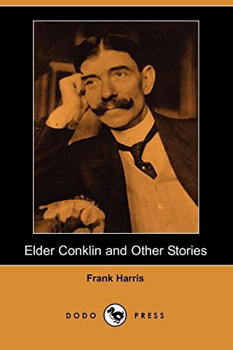 Elder Conklin and Other Stories (Dodo Press) (9781406532678) by Frank Harris