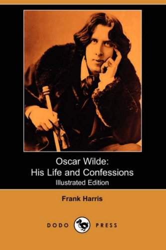 9781406532692: Oscar Wilde: His Life and Confessions (Illustrated Edition) (Dodo Press)