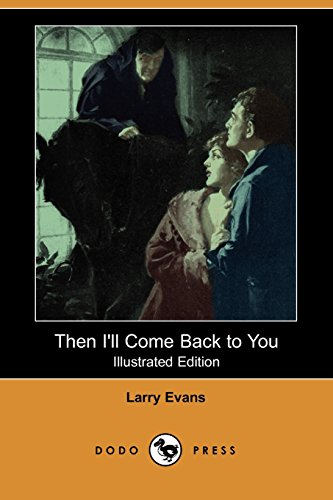 Then I'll Come Back to You (Illustrated Edition) (Dodo Press) (1406533769) by Larry Evans