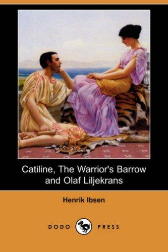Catiline, the Warriors Barrow and Olaf Liljekrans (Dodo Press): Henrik Johan Ibsen