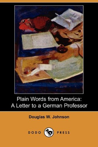 Plain Words from America: A Letter to a German Professor (Dodo Press): Douglas W. Johnson