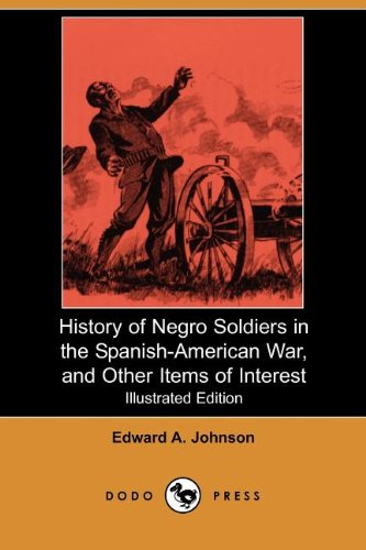 9781406534832: History of Negro Soldiers in the Spanish-American War, and Other Items of Interest (Illustrated Edition) (Dodo Press)