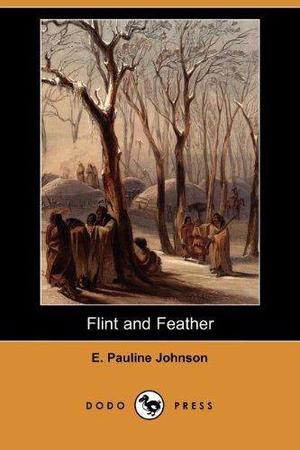 Flint and Feather (Dodo Press): E. Pauline Johnson